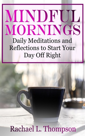 Mindful Mornings: Daily Reflections and Meditations to Start Your Day Off Right