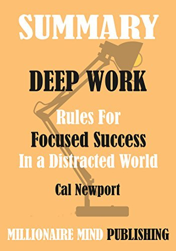 Summary of Deep Work: Rules for Focused Success in a Distracted World by Cal Newport | Key Ideas in 1 Hour or Less
