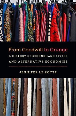 From Goodwill to Grunge: A History of Secondhand Styles and Alternative Economies