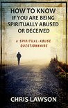 How to Know if You are Being Spiritually Abused or Deceived: A Spiritual Abuse Questionaire