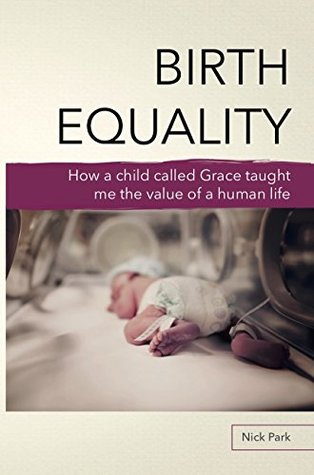 Birth Equality: How a Child Called Grace Taught Me the Value of a Human Life - Free Epub To Download