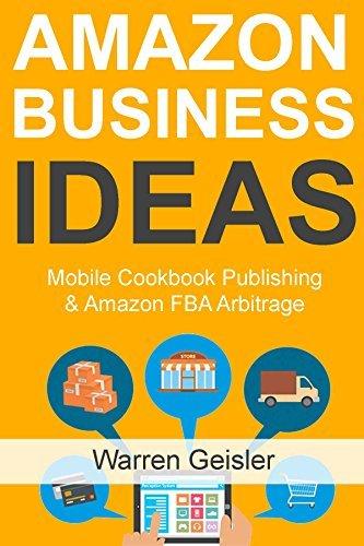 Amazon Business Ideas: Mobile Cookbook Publishing & Amazon FBA Arbitrage