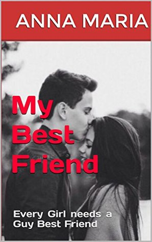 My Best Friend: Every Girl needs a Guy Best Friend