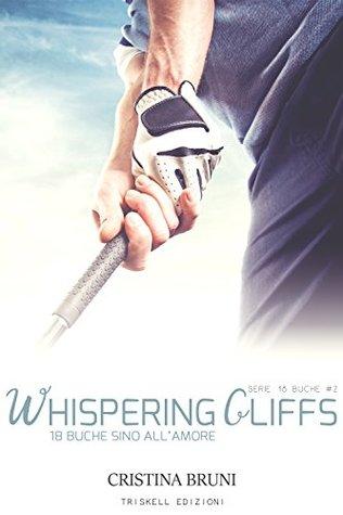 Whispering Cliffs: 18 buche sino all'amore