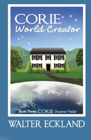 Corie World Creator: Corie Universe Feeder Book Three (Volume 3)