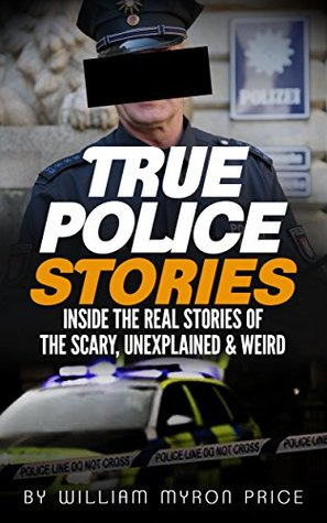 True Police Stories Inside The Real Stories Of The Scary Unexplained Weird