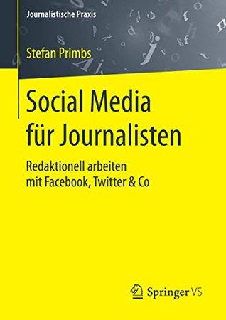 Social Media für Journalisten: Redaktionell arbeiten mit Facebook, Twitter & Co