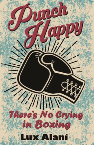 Punch Happy: There's No Crying in Boxing