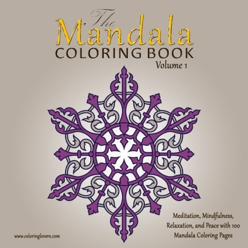 The Mandala Coloring Book: 100 Mandala Coloring Pages for Meditation, Mindfulness, Relaxation, and Peace - Inspire Creativity, Reduce Stress, and Bring Balance with this Adult Coloring Book