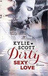 Dirty, Sexy, Love by Kylie Scott