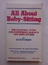 All About Baby-Sitting: The Essential Guide for Concerned Parents and Baby-Sitters