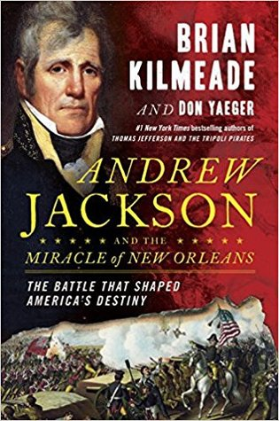 Andrew Jackson and the Miracle of New Orleans: The Battle That Shaped America's Destiny
