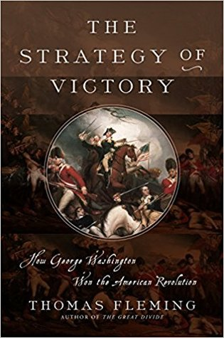 The Strategy of Victory: How General George Washington Won the American Revolution