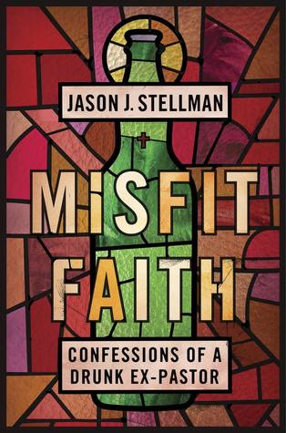 Misfit Faith: Confessions of a Drunk Ex-Pastor