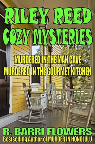Riley Reed Cozy Mysteries Bundle: Murdered in the Man Cave\Murdered in the Gourmet Kitchen