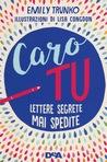 Caro Tu. Lettere segrete mai spedite by Emily Trunko