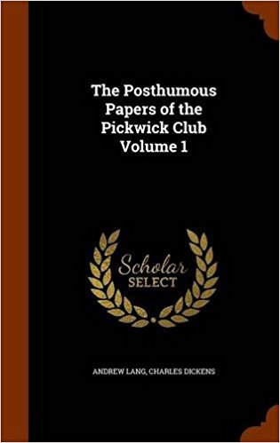 The Posthumous Papers of the Pickwick Club Volume 1