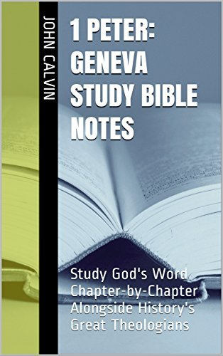 1 Peter: Geneva Study Bible Notes: Study God's Word Chapter-by-Chapter Alongside History's Great Theologians
