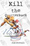 Kill the Quarterback by James Glen Stovall