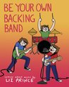 Be Your Own Backing Band: Comics about Music by Liz Prince