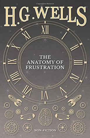 The Anatomy Of Frustration By Hg Wells