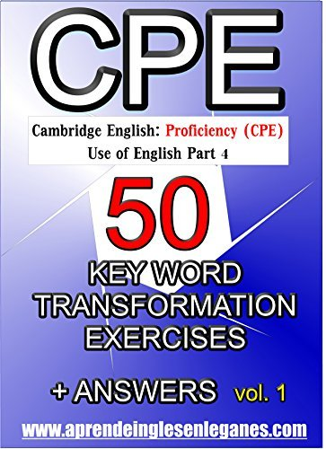 Cambridge English : Proficiency (CPE) - 50 Key Word Transformation Exercises + Answers