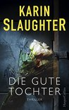 Die gute Tochter by Karin Slaughter