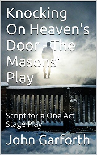 Knocking On Heaven's Door - The Masons' Play: Script for a One Act Stage Play