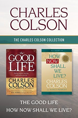 The Charles Colson Collection: The Good Life / How Now Shall We Live?