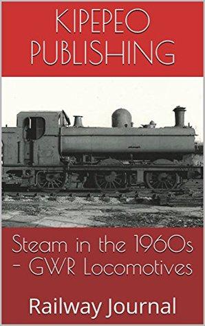 Steam in the 1960s - GWR Locomotives: Railway Journal