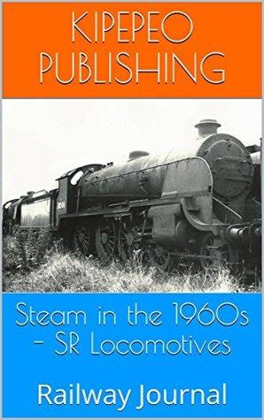 Steam in the 1960s - SR Locomotives: Railway Journal