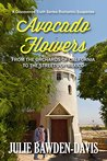 Avocado Flowers: From the Orchards of California to the Streets of Mexico (Discovered Truth Series Book 2)