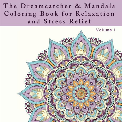 The Dreamcatcher and Mandala Coloring Book for Relaxation and Stress Relief