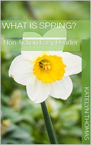 What Is Spring? (Easy Non-fiction Readers Book 1)