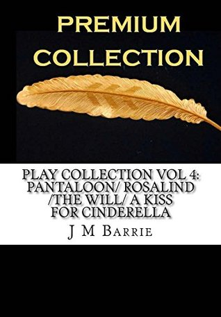 Play Collection Vol 4: Pantaloon Rosalind The Will A Kiss For Cinderella