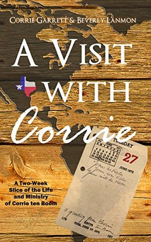 A Visit with Corrie: A Two Week Slice of the Life and Ministry of Corrie ten Boom