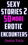 Sexy Stories 2: 50 More Erotic Encounters (Sasha Kale's Erotica and Super Short Story Collection)