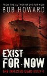 Exist for Now (The Infected Dead #4)