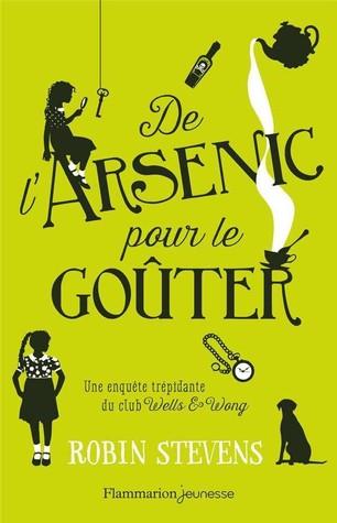 De l'arsenic pour le goûter (Une enquête trépidante du club Wells & Wong, #2)