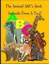 The Animal ABC's Book: Animals From A To Z