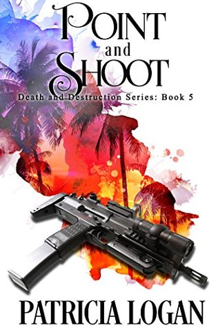 Recent Release Review: Point and Shoot (Death and Destruction) by Patricia Logan