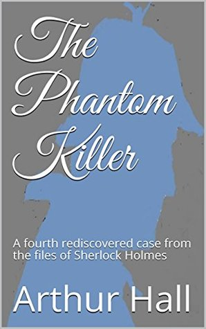 The Phantom Killer: A fourth rediscovered case from the files of Sherlock Holmes (The rediscovered cases of Sherlock Holmes Book 4)