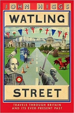 Watling Street: Travels Through Britain and Its Ever-Present Past