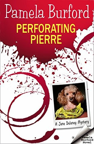 Perforating Pierre: A Jane Delaney Mystery, Book 3 (Jane Delaney Mysteries, #3)