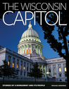 The Wisconsin Capitol: Stories of a Monument and Its People