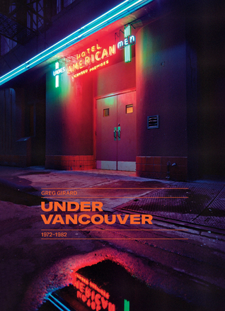 Under Vancouver 1972-1982 por Greg Girard