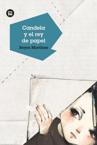 Candela y el rey de papel par Reyes Martínez, Merce Lopez