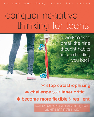 Conquer Negative Thinking for Teens by Mary Karapetian Alvord