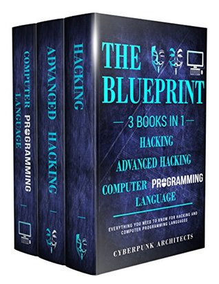 COMPUTER PROGRAMMING LANGUAGES & HACKING & ADVANCED HACKING: 3 Books in 1: THE BLUEPRINT: Everything You Need To Know (CyberPunk Blueprint Series)
