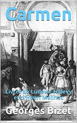 Carmen: Livret de Ludovic Halevy et d'Henri Meilhac